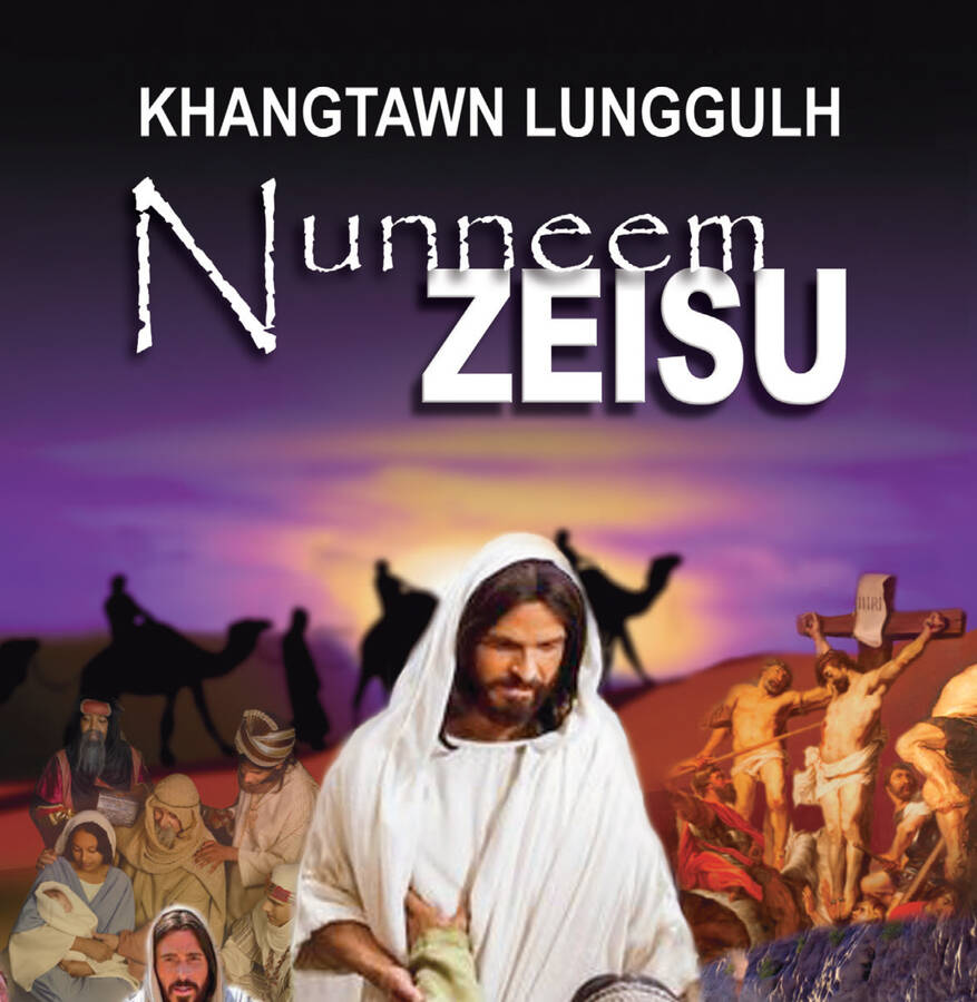 Khangtawn Lunggulh: Nunneem Zeisu by Ellen G White translted by Suan Khen Go into Zokam, Zolai, Zopau, Tedim, Thado, Paite, Chin, from the Desire of Ages: Humble Hero